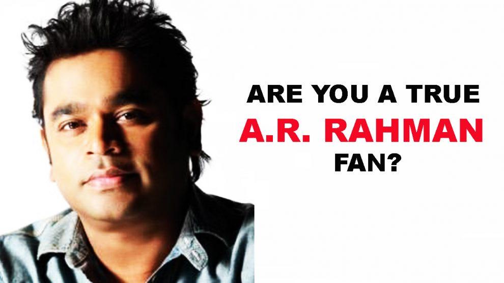 Are you a true A.R. Rahman fan?